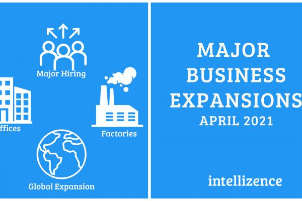 Major Business Expansion Announcements – April 2021