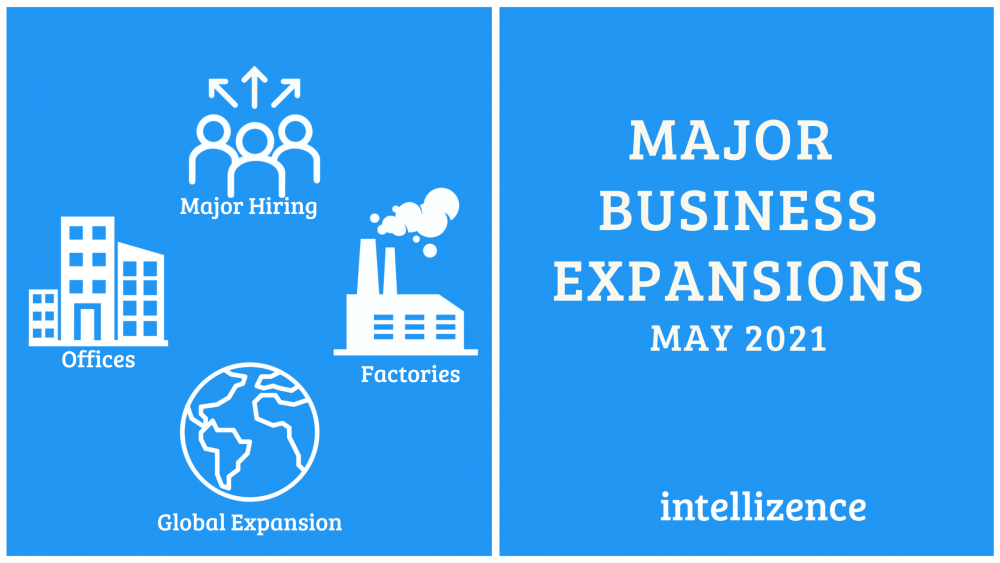 Major Business Expansion Announcements – May 2021